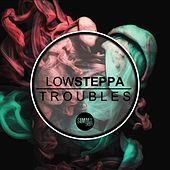 Troubles LP - Deluxe - EP by Low Steppa