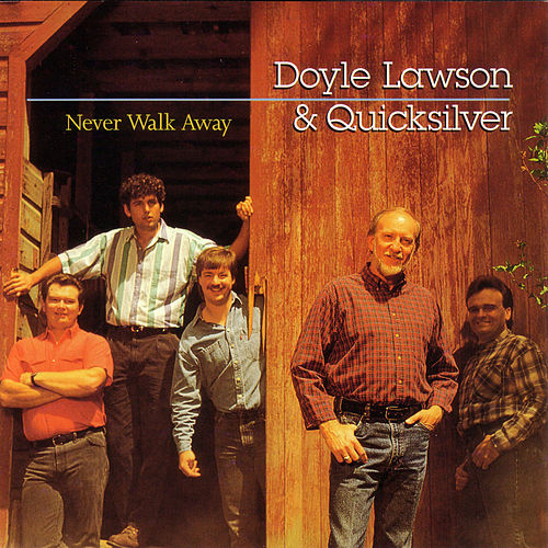 Never Walk Away by Doyle Lawson