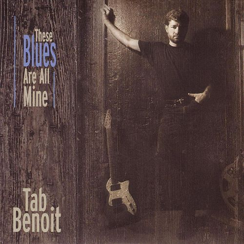These Blues Are All Mine de Tab Benoit