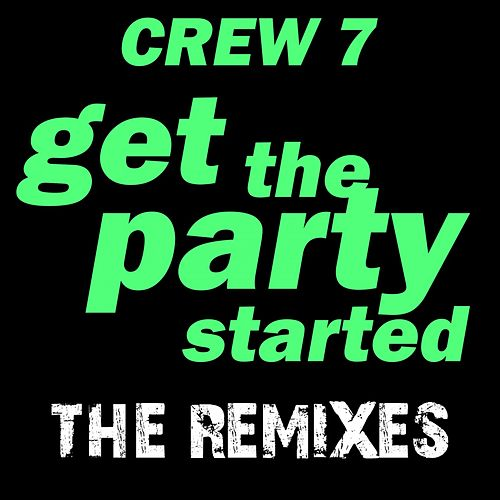 Get The Party Started - The Remixes Vol. 1 by Crew 7