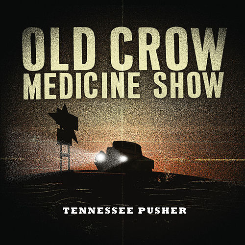 Tennessee Pusher de Old Crow Medicine Show