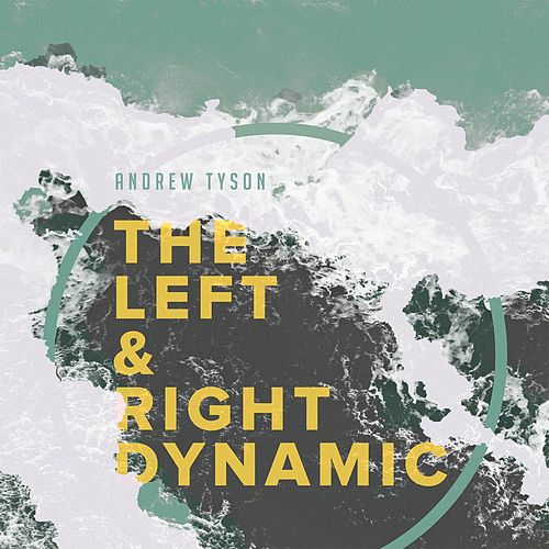 The Left & Right Dynamic de Andrew Tyson