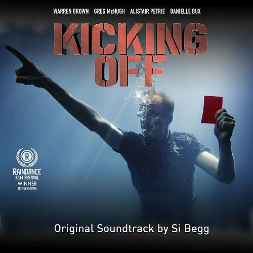 Kicking Off Original Motion Picture Soundtrack by Si Begg