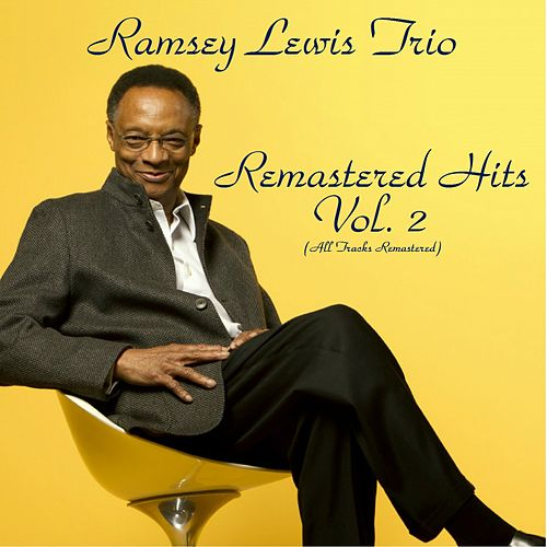 Remastered Hits Vol. 2 (All Tracks Remastered) by Ramsey Lewis