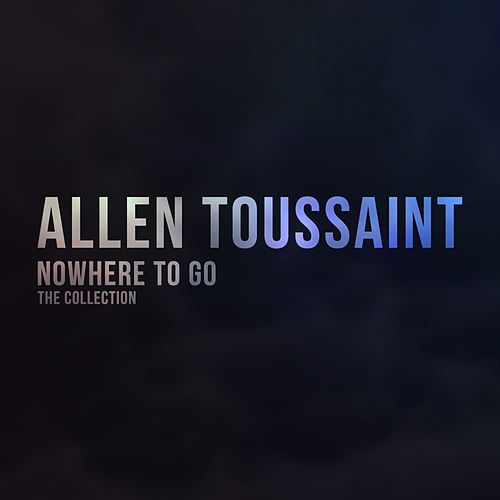 Nowhere to Go (The Collection) by Allen Toussaint
