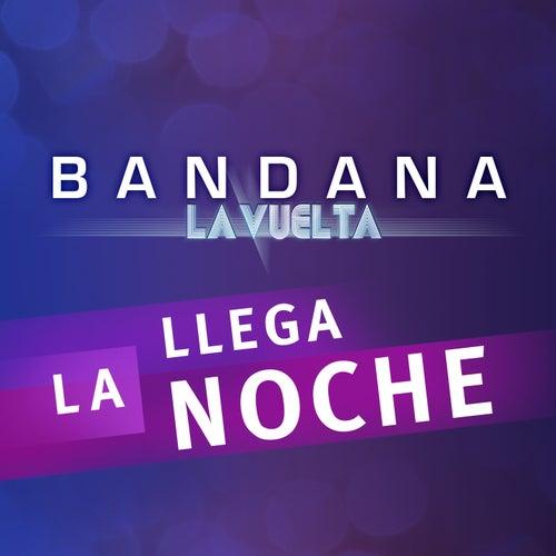 Llega la Noche (Del Álbum 'Bandana -  La Vuelta') de Bandana