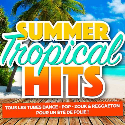 Summer & Tropical Hits (Tous les tubes dance, pop, zouk & reggaeton pour un été de folie) de Various Artists