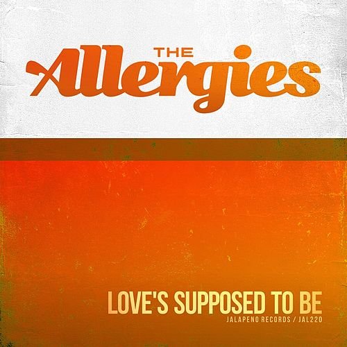 Love's Supposed to Be - Single by The Allergies
