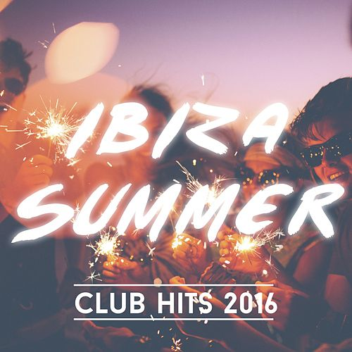 Ibiza Summer Club Hits 2016 de Various Artists