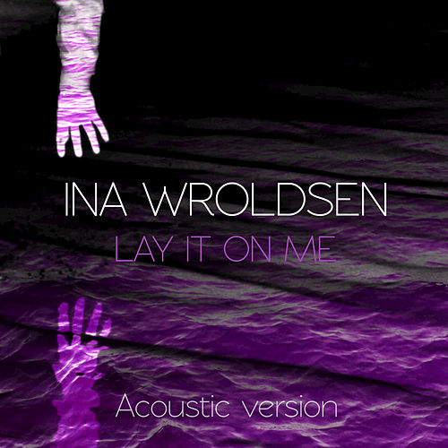 Lay It On Me by Ina Wroldsen