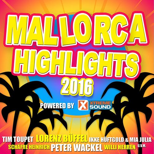 Mallorca Highlights 2016 powered by Xtreme Sound von Various Artists