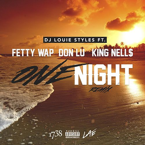 One Night (Remix) [feat. Fetty Wap, Don Lu & King Nell$] de DJ Louie Styles