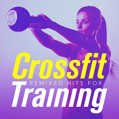 Remixed Hits for Crossfit Training by Cardio Workout Crew (1)