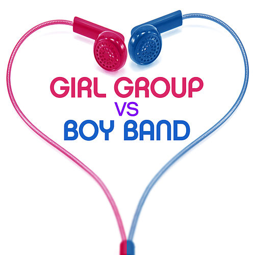 Girl Group vs Boy Band by Various Artists