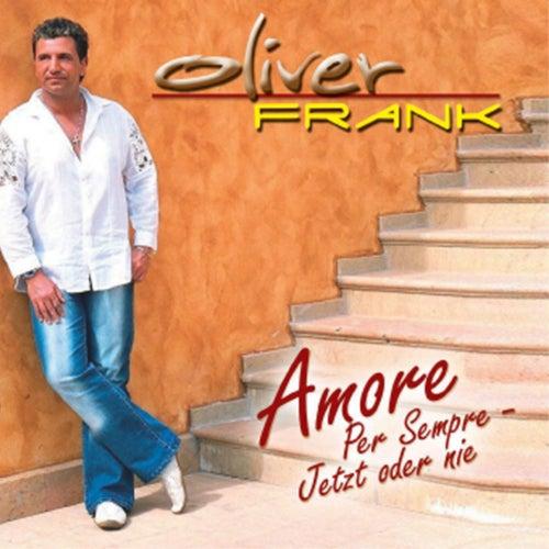 Amore Per Sempre - Jetzt oder nie von Oliver Frank