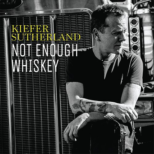 Not Enough Whiskey by Kiefer Sutherland