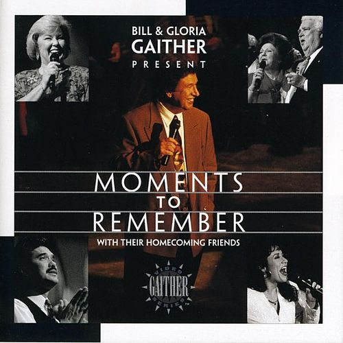 Moments To Remember by Bill & Gloria Gaither