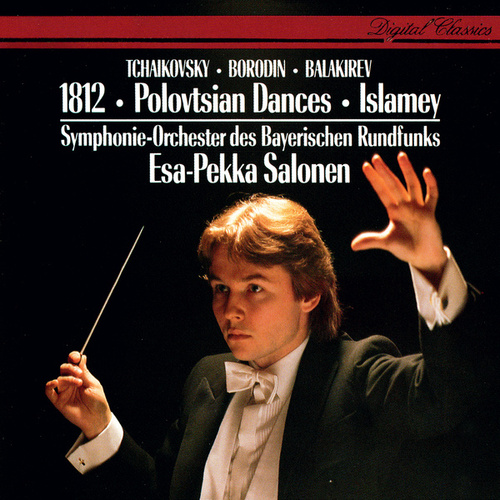 Tchaikovsky: 1812 Overture / Borodin: Polovtsian Dances / Balakirev: Islamey etc by Esa-Pekka Salonen