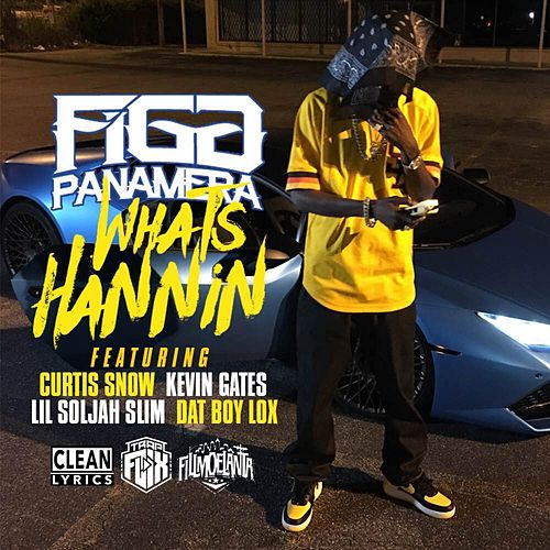 What's Hannin' (feat. Curtis Snow, Kevin Gates, Lil Soljah Slim & Dat Boy Lox) - Single von Figg Panamera