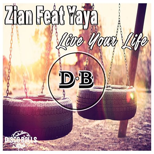 Live Your Life (feat. Yaya) von Zian
