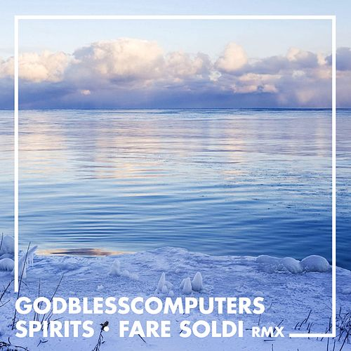 Spirits (Fare Soldi Remix) di Godblesscomputers