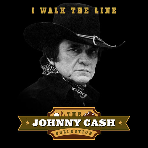 I Walk the Line (The Johnny Cash Collection) by Johnny Cash