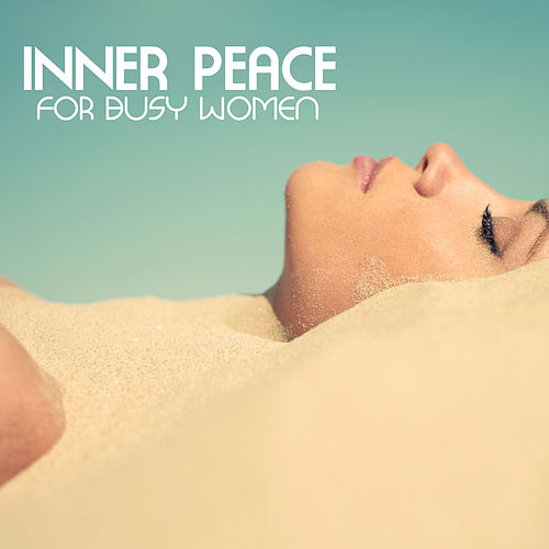 Inner Peace for Busy Women - Soothing Music to Calm Down, Easy Listening Stress Reduction Songs by Inner Peace Music Collective