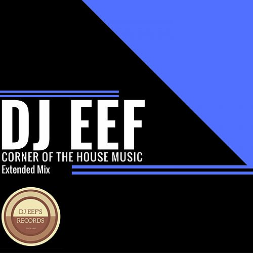 Corner of the House Music (Extended Mix) de DJ Eef