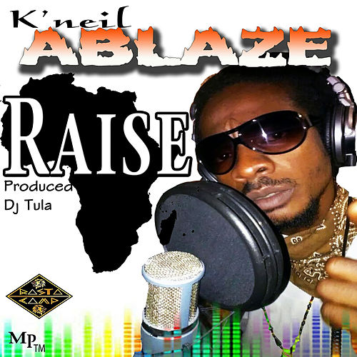 Raise by K'Neil Ablaze