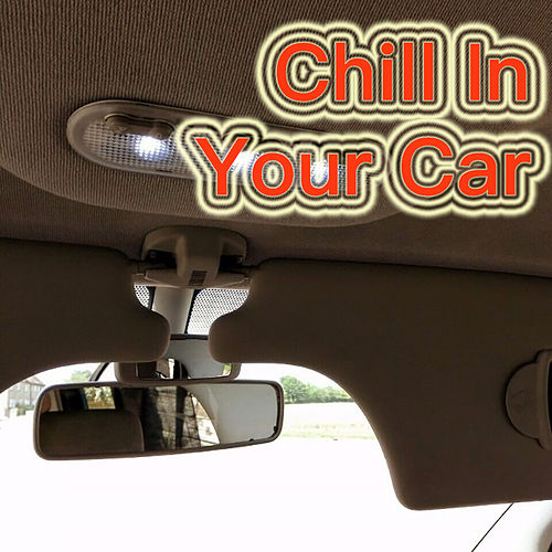 Chill In Your Car by Various Artists