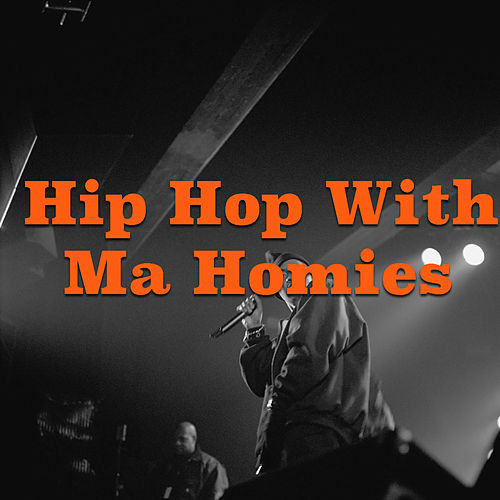 Hip Hop With Ma Homies by Various Artists