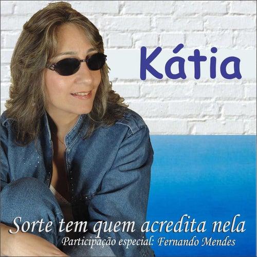 Sorte Tem Quem Acredita Nela (feat. Fernando Mendes) de Kátia