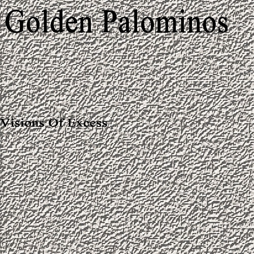 Visions of Excess de The Golden Palominos