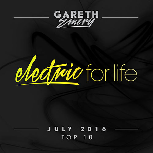 Electric For Life Top 10 - July 2016 (by Gareth Emery) (Extended Versions) von Various Artists