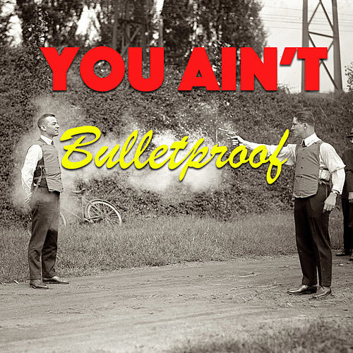 You Ain't Bulletproof de Various Artists