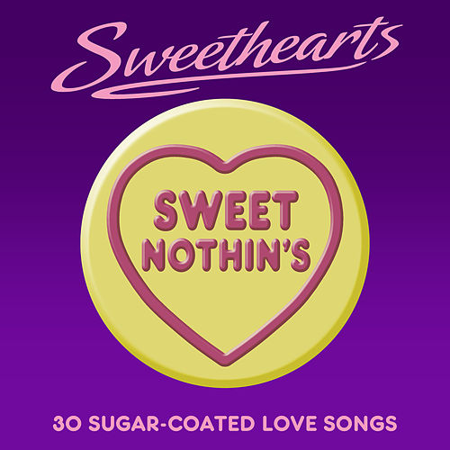 Sweet Nothin's - Sweethearts (30 Sugar Coated Love Songs) by Various Artists