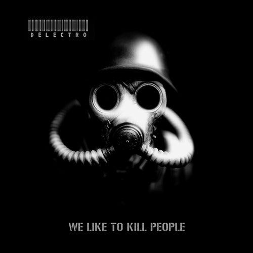 We Like To Kill People de Del Ectro