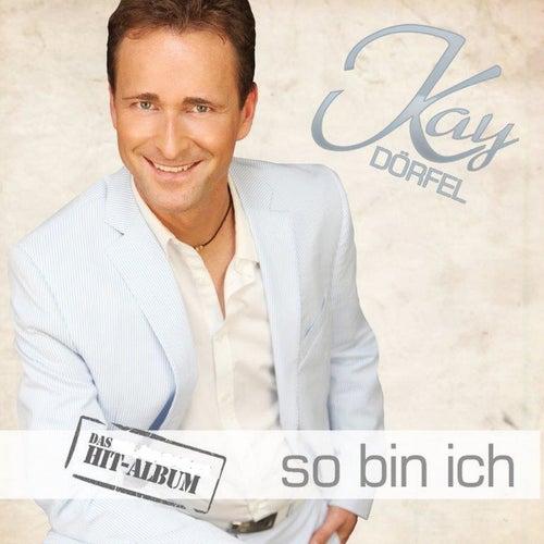 So bin ich (Das brandaktuelle Hit-Album) van Kay Dörfel