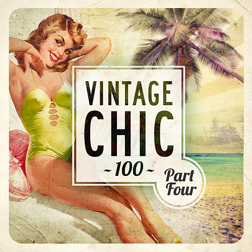 Vintage Chic 100 - Part Four by Various Artists
