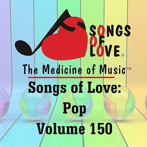 Songs of Love: Pop, Vol. 150 von Various Artists