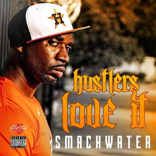 Hustlers Love It by Smackwater