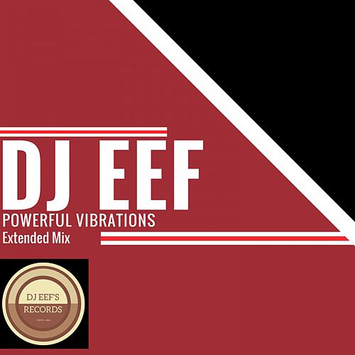 Powerful Vibrations (Extended Mix) de DJ Eef