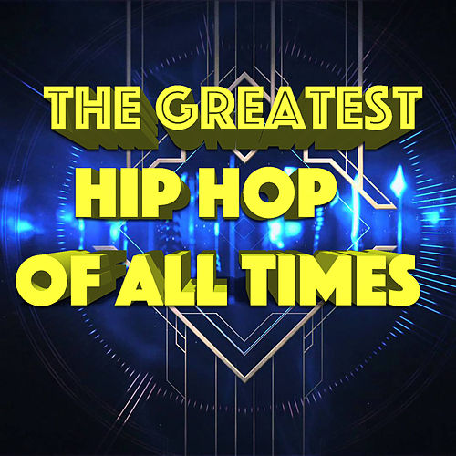 The Greatest Hip Hop Of All Times by Various Artists