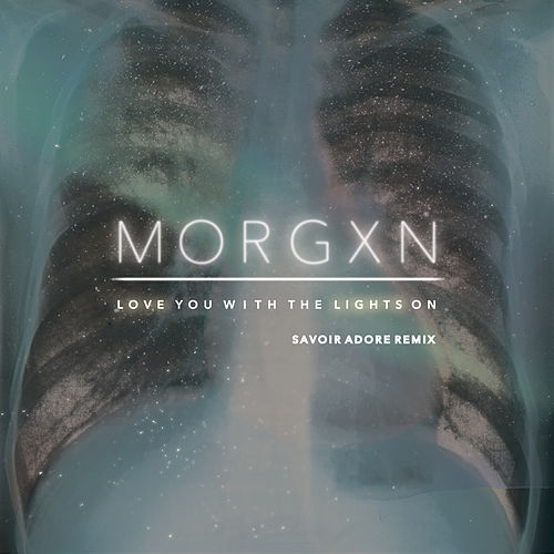 love you with the lights on (savoir adore remix) de morgxn