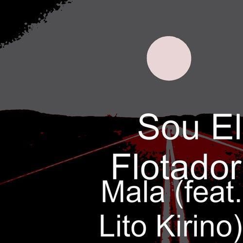 Mala (feat. Lito Kirino) by Sou El Flotador