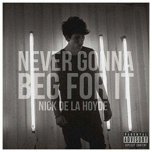 Never Gonna Beg For It by Nick De La Hoyde