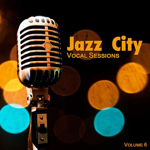Jazz City: Vocal Sessions, Vol. 6 by Various Artists