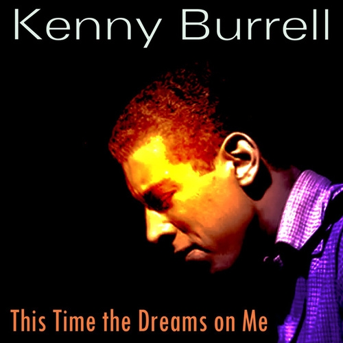 This Time the Dreams on Me by Kenny Burrell