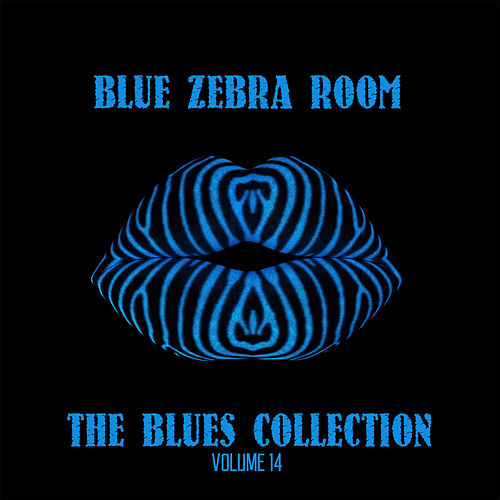 Blue Zebra Room: The Blues Collection, Vol. 14 by Various Artists