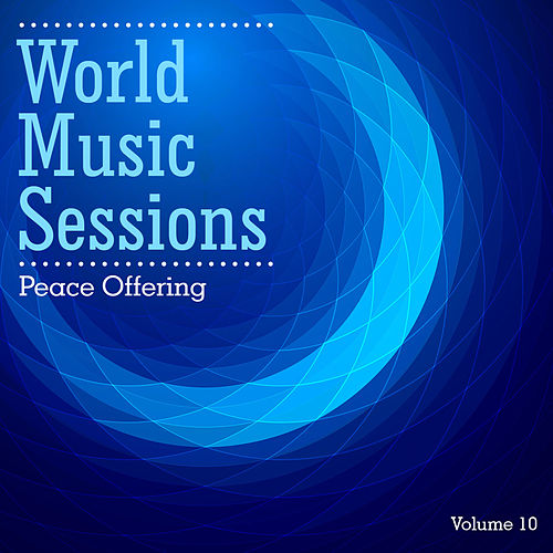 World Music Sessions: Peace Offering, Vol. 10 by Various Artists